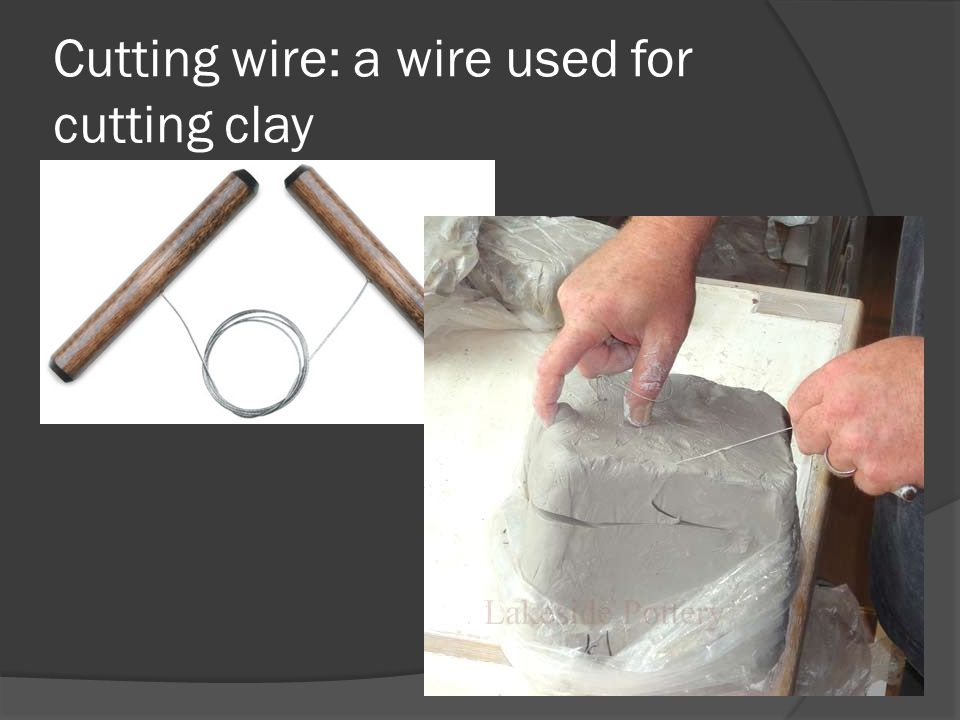 Cutting wire: a wire used for cutting clay
