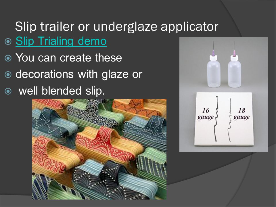 Slip trailer or underglaze applicator  Slip Trialing demo Slip Trialing demo  You can create these  decorations with glaze or  well blended slip.