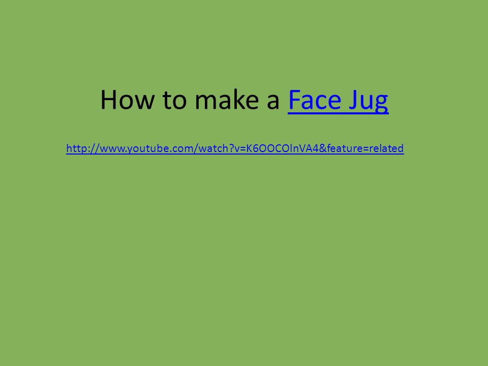 How to make a Face JugFace Jug http://www.youtube.com/watch v=K6OOCOlnVA4&feature=related