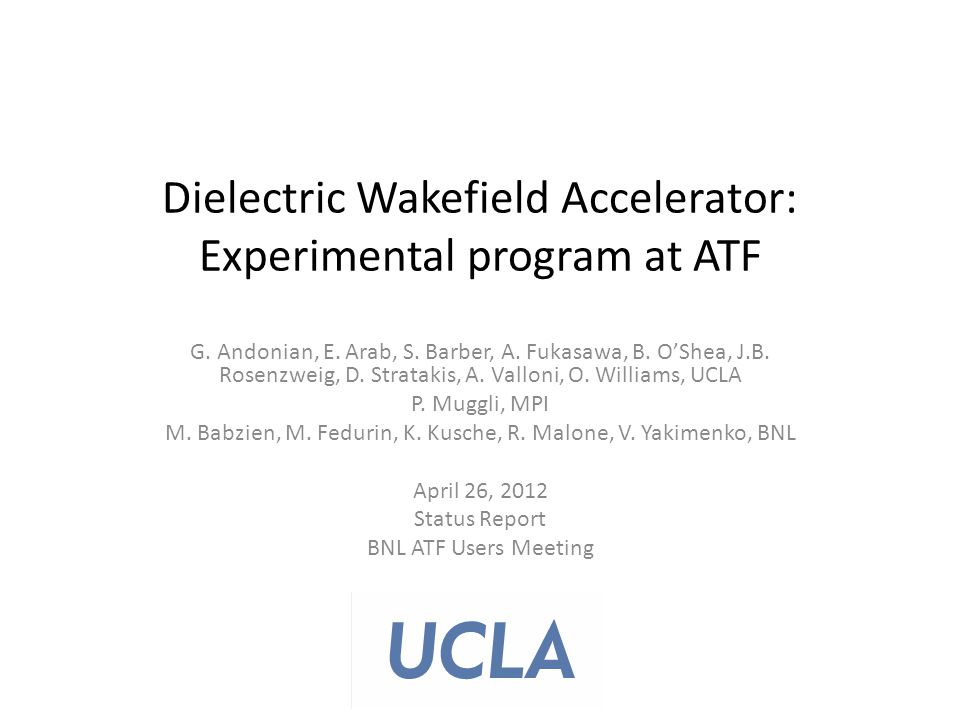 Overview High gradient DWA applications – HEP – Radiation Source – Advanced accelerator for future FEL ~GV/m fields reduce size of machine Larger scales (THz), relax emittance, higher charge beams Relevant Issues in DWA research – Determine achievable field gradients – High energy gain in acceleration – Transformer ratio enhancement – Resonant excitation of structure – Dielectric/metal heating issues – Cladding composition, dielectric material and thickness – Alternate geometries (planar) – Periodic structure development (1D, 3D) – Transverse modes and beam-breakup Accelerating gradient scales with high charge, short beams