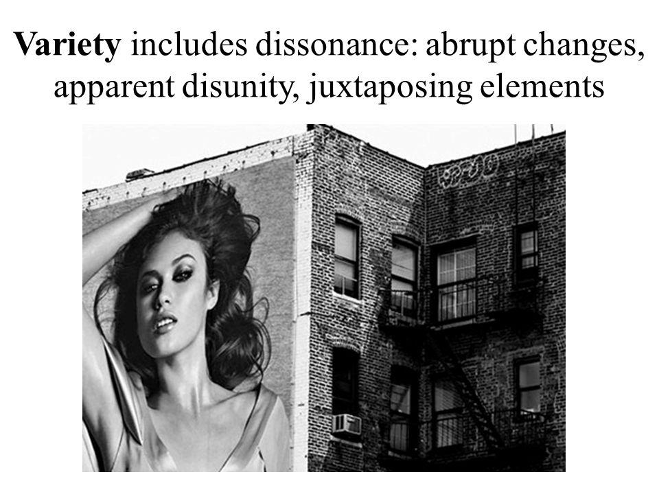 Variety includes dissonance: abrupt changes, apparent disunity, juxtaposing elements