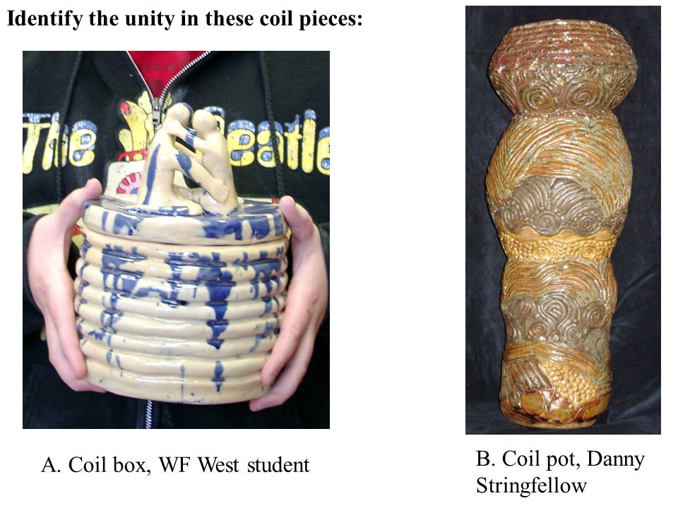 Identify the unity in these coil pieces: A. Coil box, WF West student B. Coil pot, Danny Stringfellow