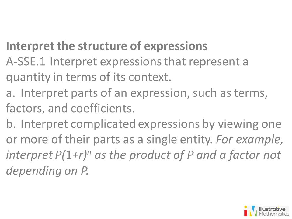 Interpret the structure of expressions A-SSE.1Interpret expressions that represent a quantity in terms of its context. a.Interpret parts of an express
