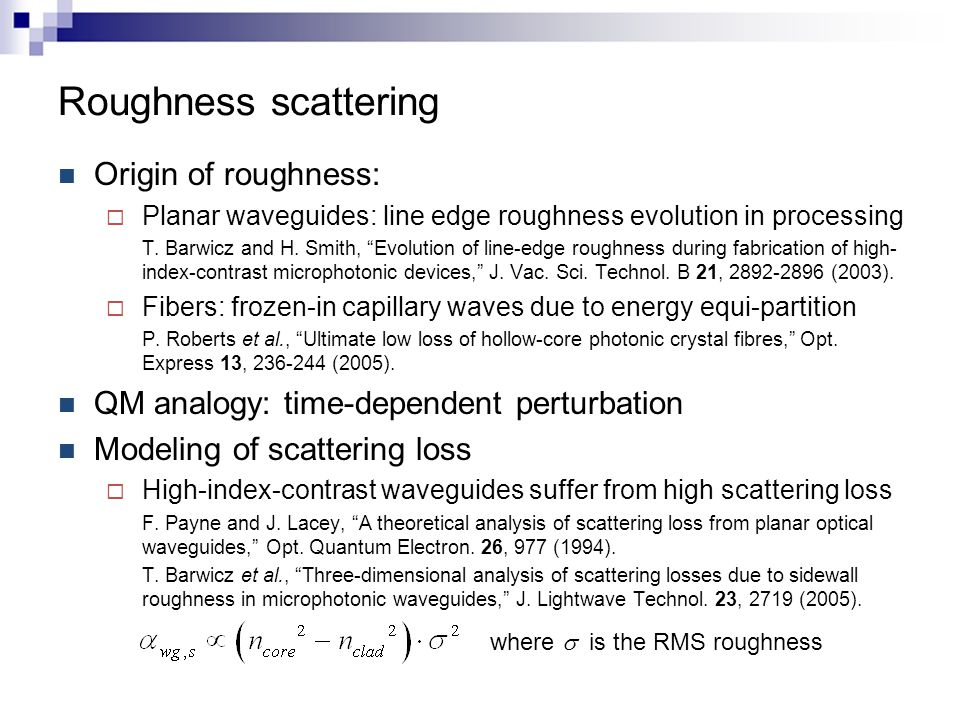 "Roughness scattering Origin of roughness:  Planar waveguides: line edge roughness evolution in processing T. Barwicz and H. Smith, ""Evolution of line"