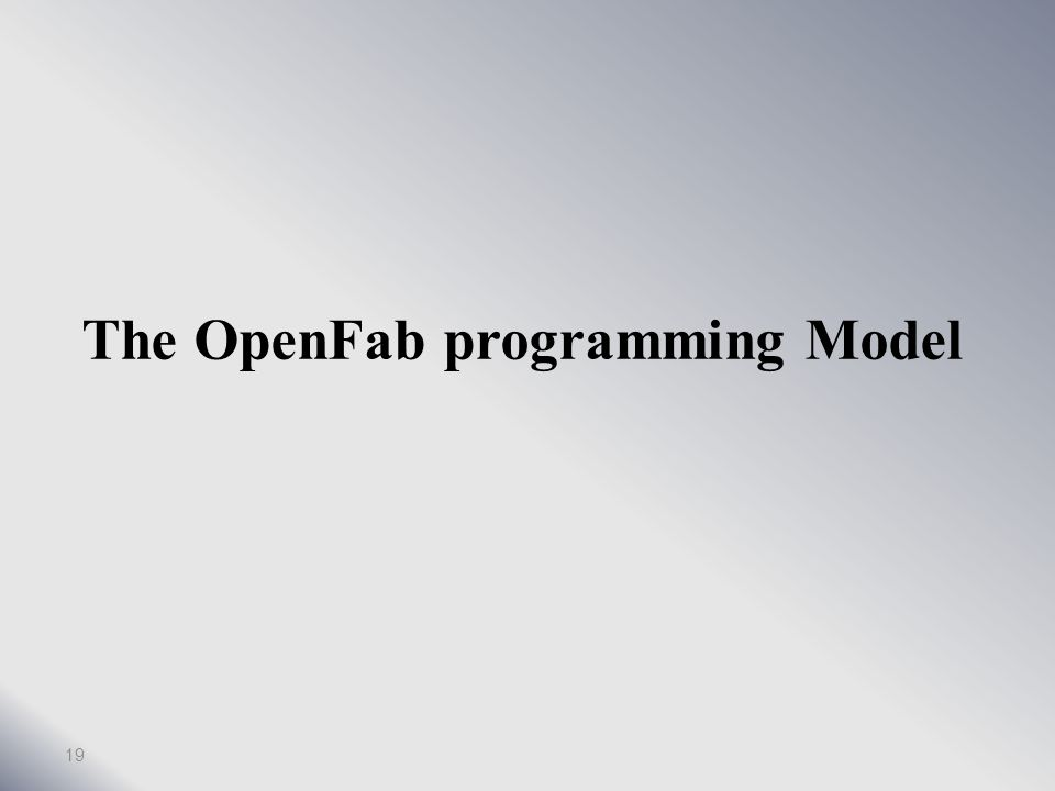 Outline OpenFab programming model OpenFL and fablets Architecture Results 18