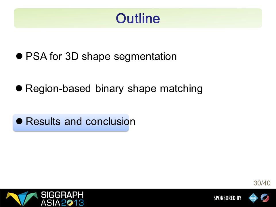 30/40 PSA for 3D shape segmentation Region-based binary shape matching Results and conclusion