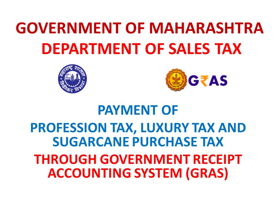 GOVERNMENT OF MAHARASHTRA DEPARTMENT OF SALES TAX PAYMENT OF PROFESSION TAX, LUXURY TAX AND SUGARCANE PURCHASE TAX THROUGH GOVERNMENT RECEIPT ACCOUNTI