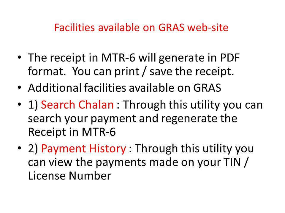 Facilities available on GRAS web-site The receipt in MTR-6 will generate in PDF format. You can print / save the receipt. Additional facilities availa