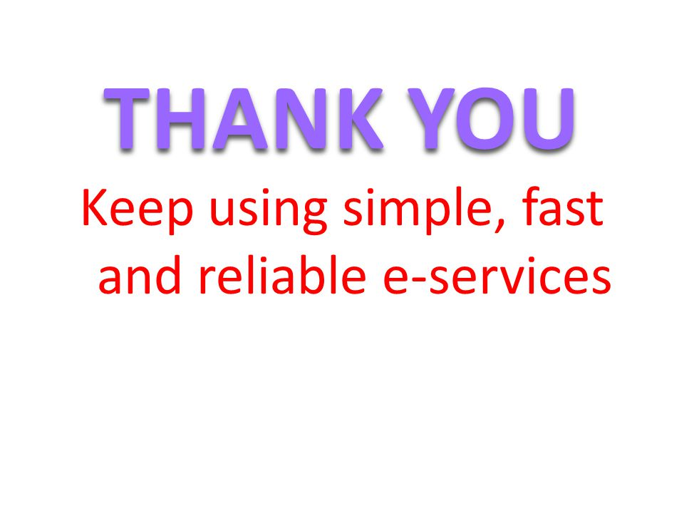 THANK YOU Keep using simple, fast and reliable e-services