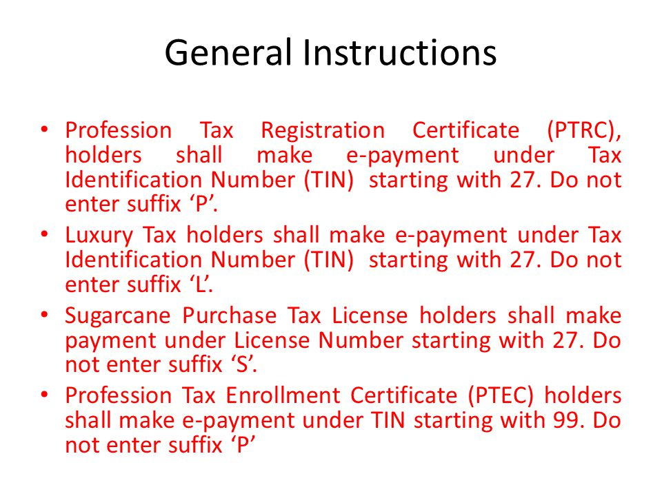 General Instructions Profession Tax Registration Certificate (PTRC), holders shall make e-payment under Tax Identification Number (TIN) starting with
