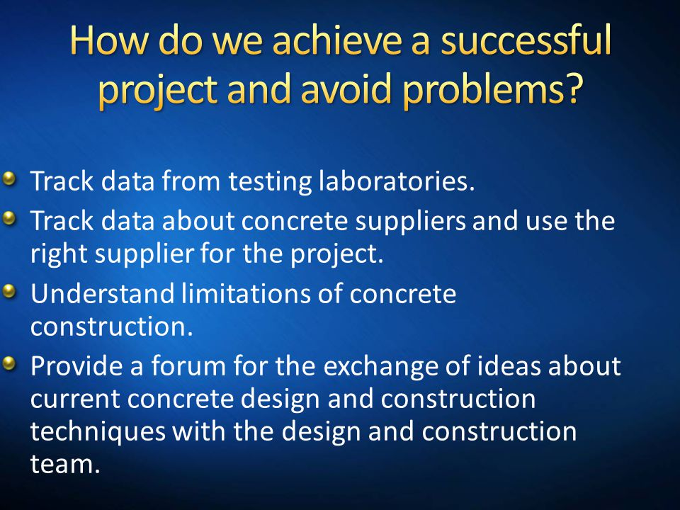 Track data from testing laboratories. Track data about concrete suppliers and use the right supplier for the project. Understand limitations of concre