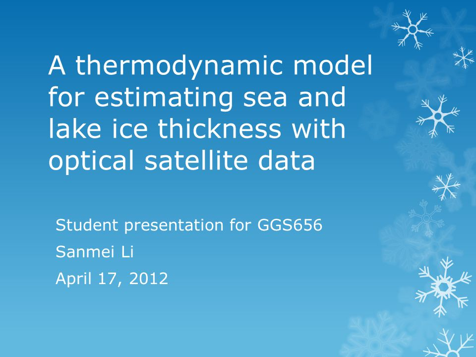 A thermodynamic model for estimating sea and lake ice thickness with optical satellite data Student presentation for GGS656 Sanmei Li April 17, 2012