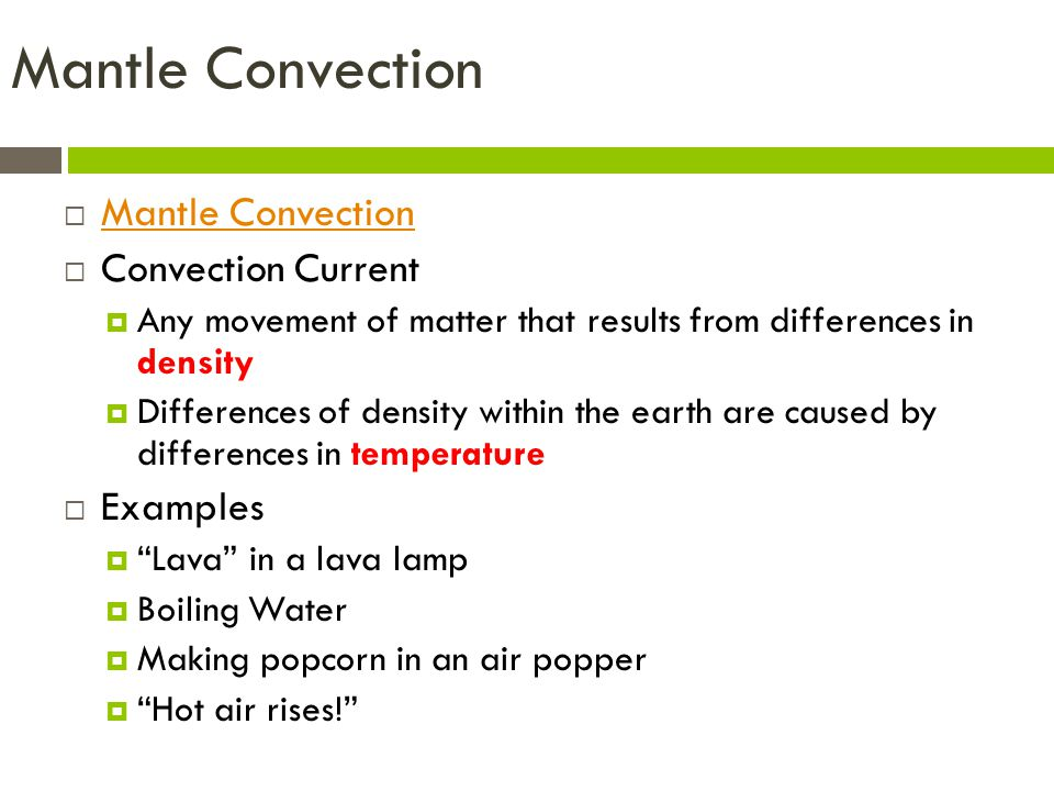 Mantle Convection  Mantle Convection Mantle Convection  Convection Current  Any movement of matter that results from differences in density  Diffe