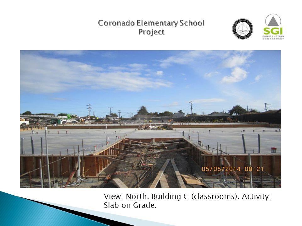 . Coronado Elementary School Project View: North. Building C (classrooms). Activity: Slab on Grade.