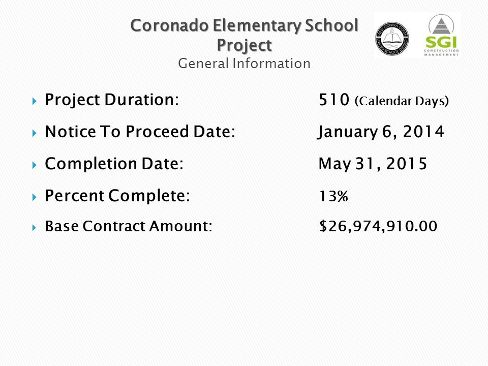  Project Duration:510 (Calendar Days)  Notice To Proceed Date: January 6, 2014  Completion Date:May 31, 2015  Percent Complete: 13%  Base Contract Amount:$26,974,910.00