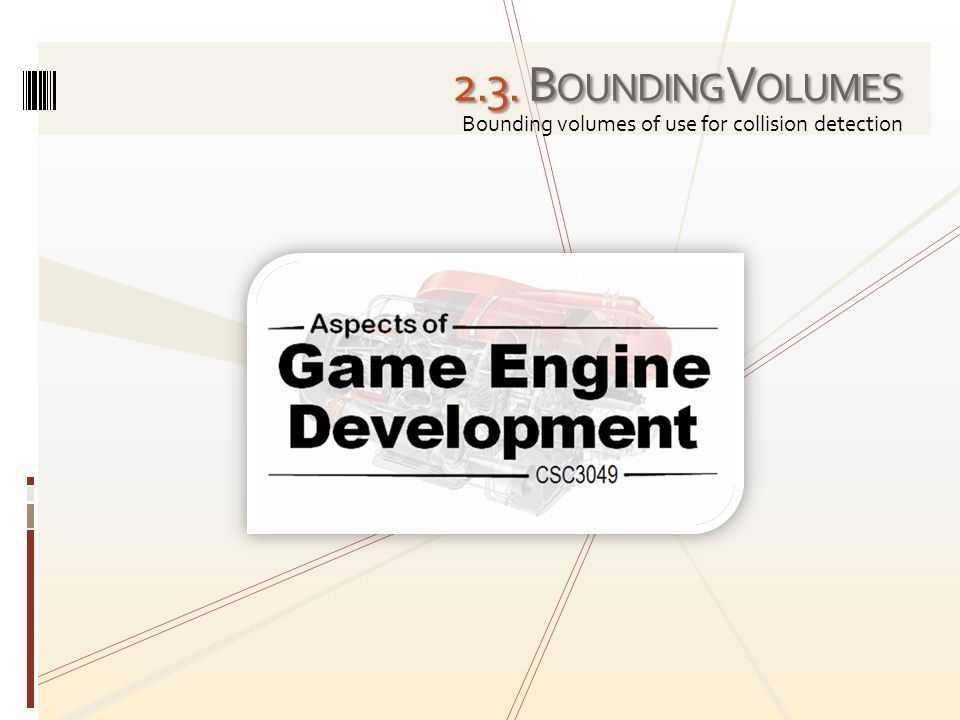 2.3. B OUNDING V OLUMES Bounding volumes of use for collision detection
