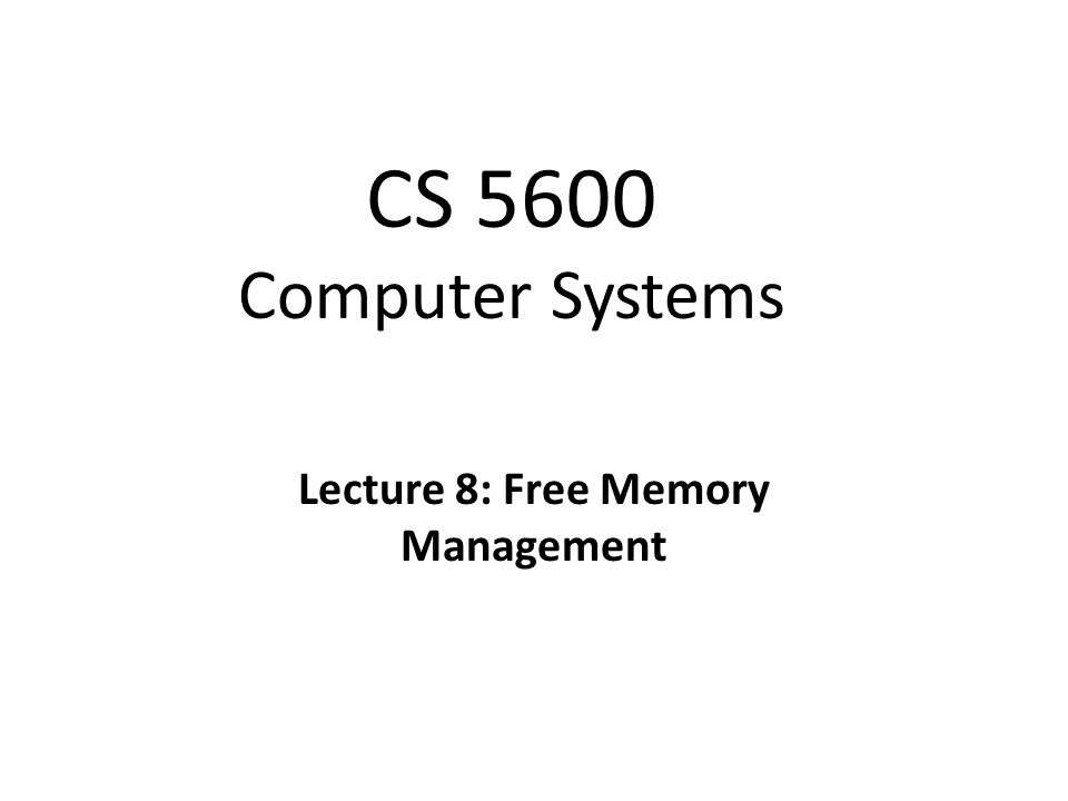 CS 5600 Computer Systems Lecture 8: Free Memory Management