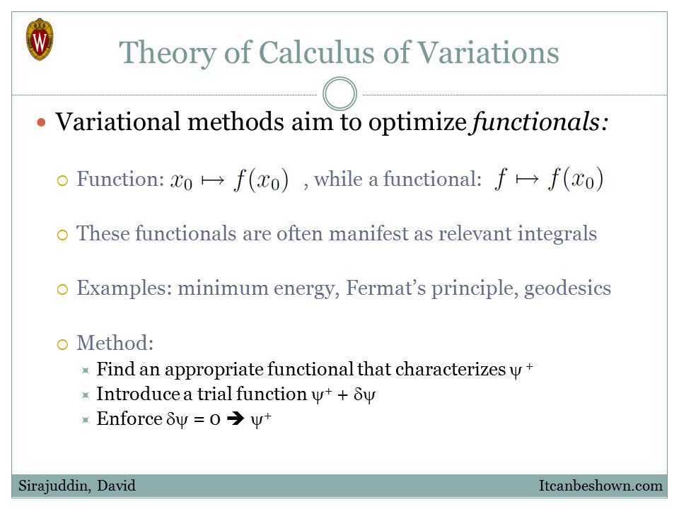 Theory of Calculus of Variations Variational methods aim to optimize functionals:  Function:, while a functional:  These functionals are often manif