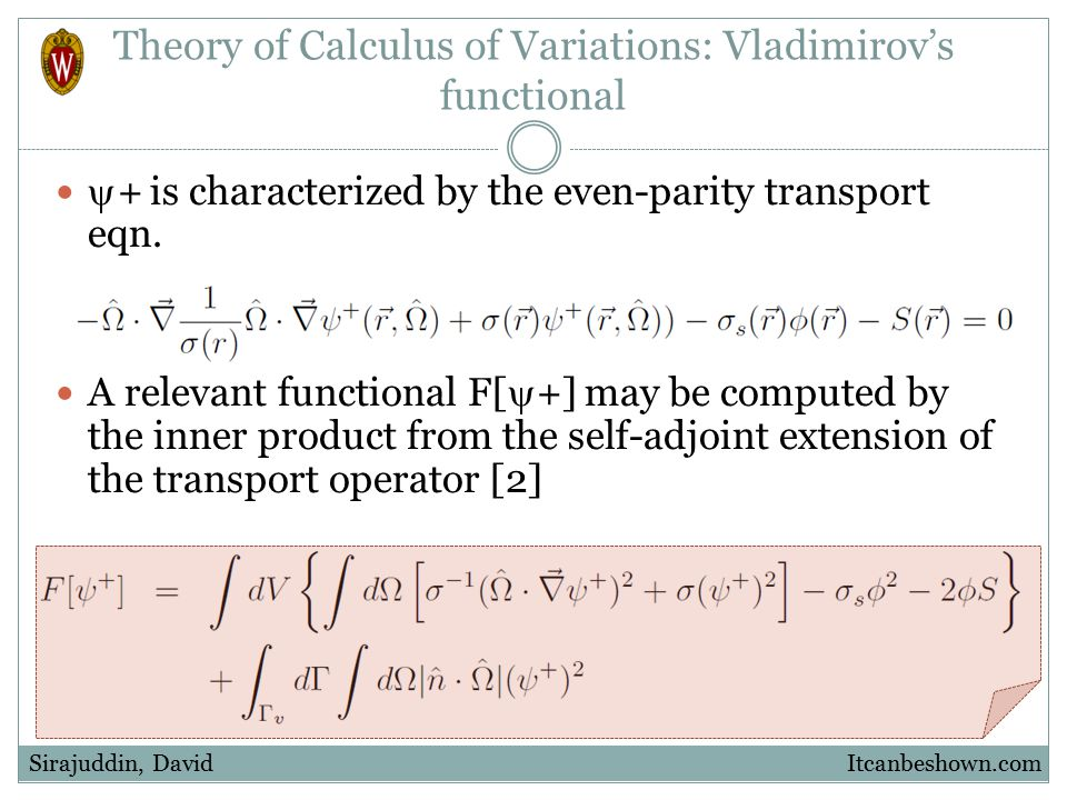Theory of Calculus of Variations: Vladimirov's functional  + is characterized by the even-parity transport eqn. A relevant functional F[  +] may be