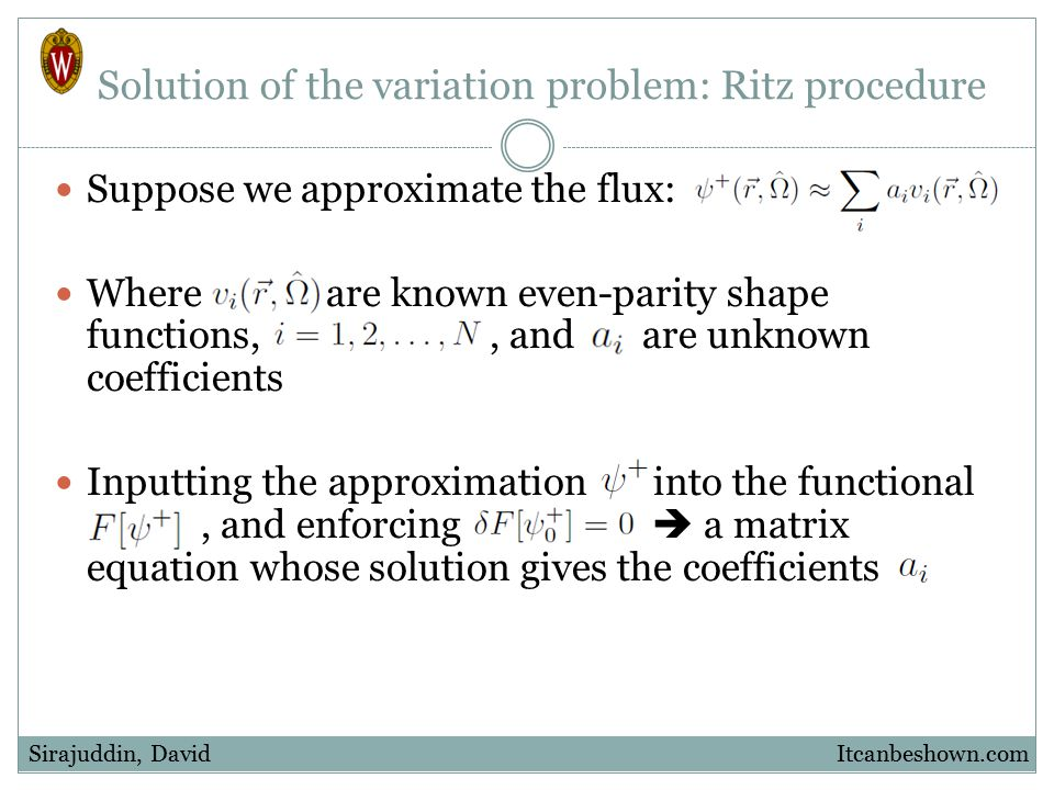 Solution of the variation problem: Ritz procedure Suppose we approximate the flux: Where are known even-parity shape functions,, and are unknown coeff