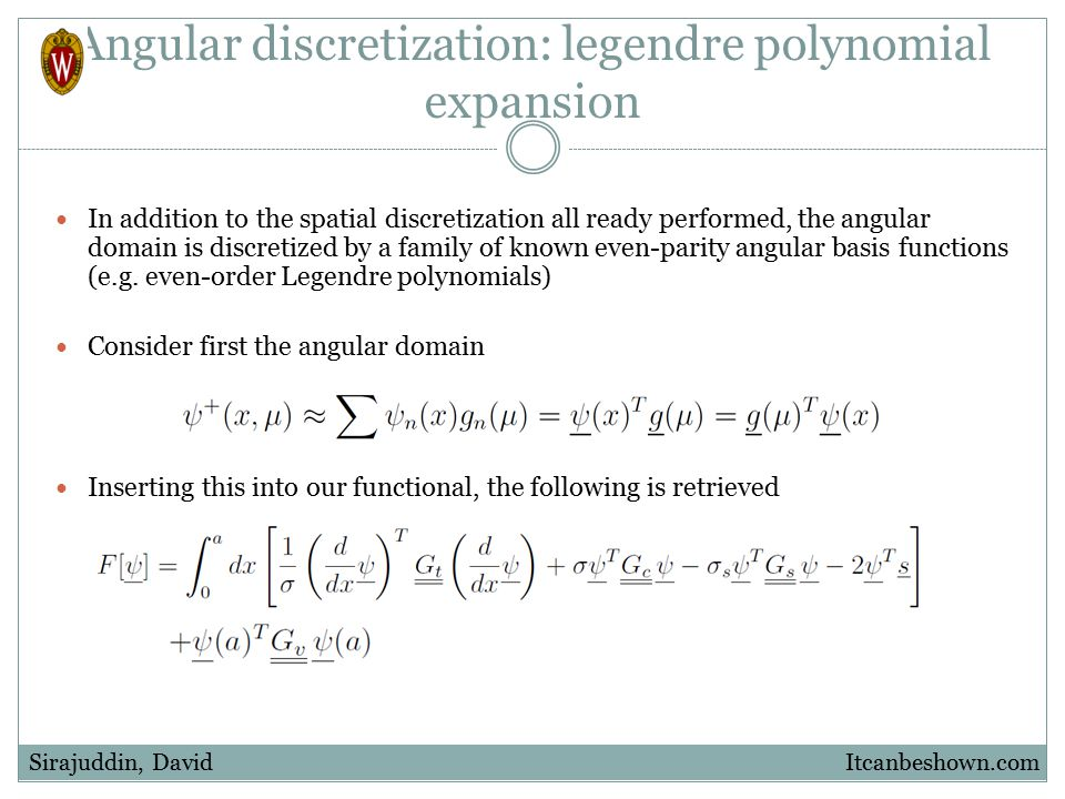 Angular discretization: legendre polynomial expansion In addition to the spatial discretization all ready performed, the angular domain is discretized