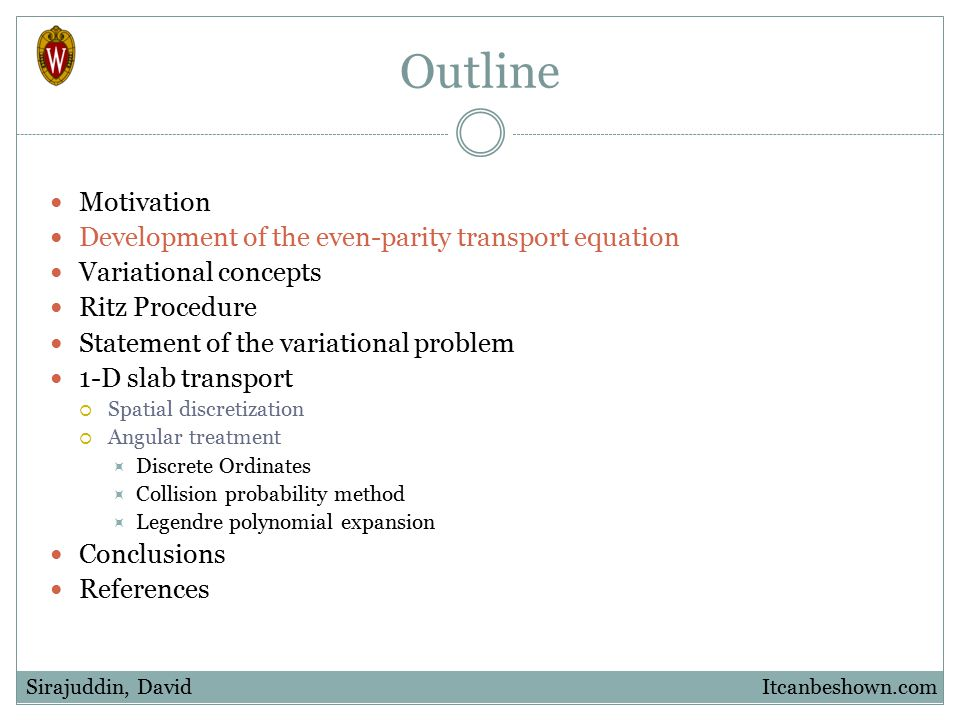 Outline Motivation Development of the even-parity transport equation Variational concepts Ritz Procedure Statement of the variational problem 1-D slab