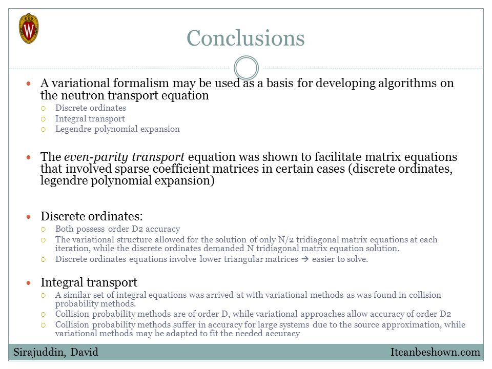 Conclusions A variational formalism may be used as a basis for developing algorithms on the neutron transport equation  Discrete ordinates  Integral