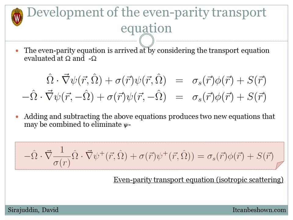 Development of the even-parity transport equation The even-parity equation is arrived at by considering the transport equation evaluated at  and - 