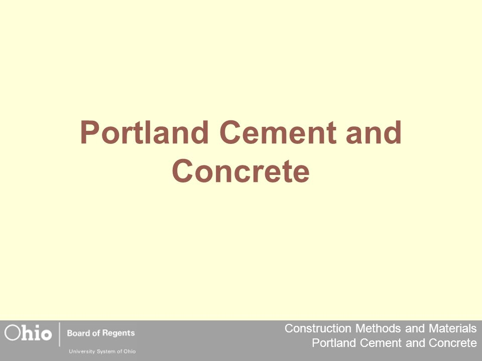 Construction Methods and Materials Portland Cement and Concrete Portland Cement and Concrete
