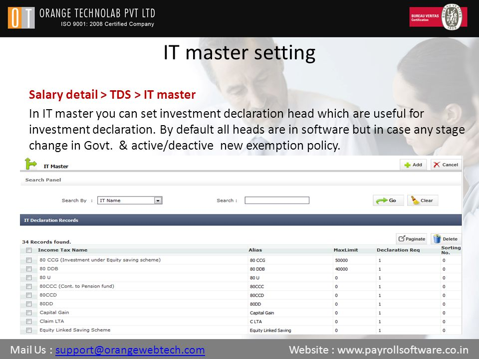 IT master setting Salary detail > TDS > IT master In IT master you can set investment declaration head which are useful for investment declaration.