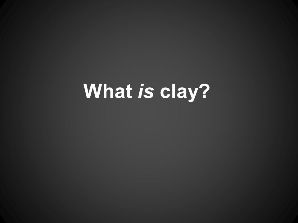 What is clay