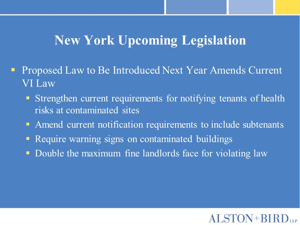 New York Upcoming Legislation  Proposed Law to Be Introduced Next Year Amends Current VI Law  Strengthen current requirements for notifying tenants