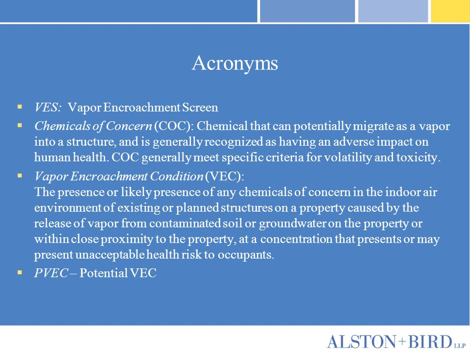 Acronyms  VES: Vapor Encroachment Screen  Chemicals of Concern (COC): Chemical that can potentially migrate as a vapor into a structure, and is gene