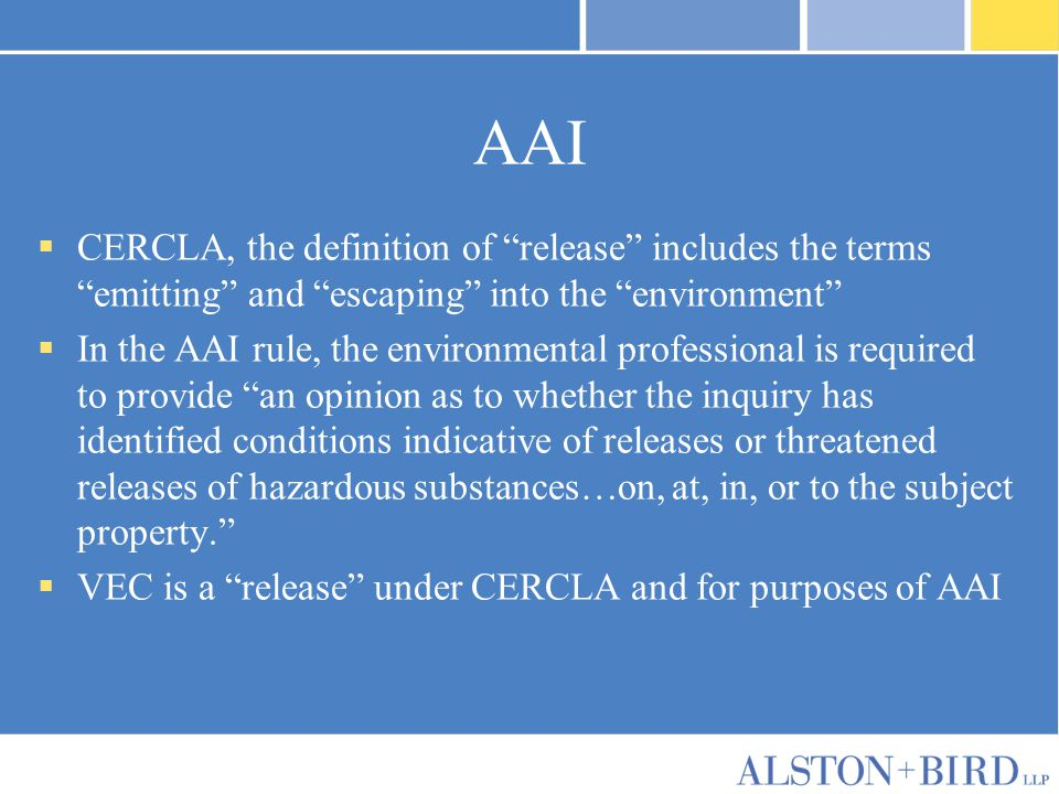"AAI  CERCLA, the definition of ""release"" includes the terms ""emitting"" and ""escaping"" into the ""environment""  In the AAI rule, the environmental pro"