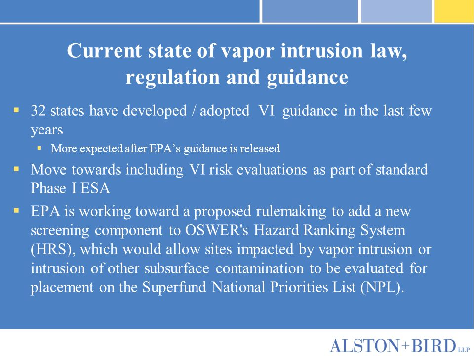 Current state of vapor intrusion law, regulation and guidance  32 states have developed / adopted VI guidance in the last few years  More expected a