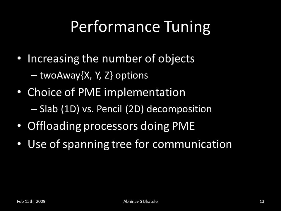 Performance Tuning Increasing the number of objects – twoAway{X, Y, Z} options Choice of PME implementation – Slab (1D) vs.