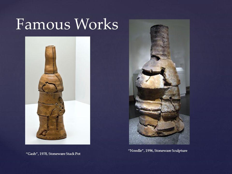 Famous Works Gash , 1978, Stoneware Stack Pot Noodle , 1996, Stoneware Sculpture