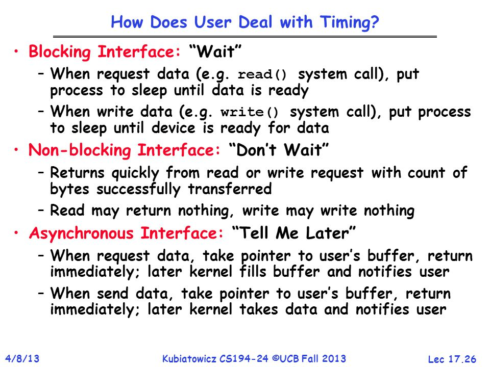 Lec 17.26 4/8/13Kubiatowicz CS194-24 ©UCB Fall 2013 How Does User Deal with Timing.