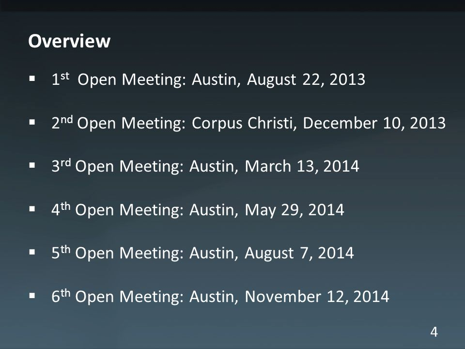 4 Overview  1 st Open Meeting: Austin, August 22, 2013  2 nd Open Meeting: Corpus Christi, December 10, 2013  3 rd Open Meeting: Austin, March 13,