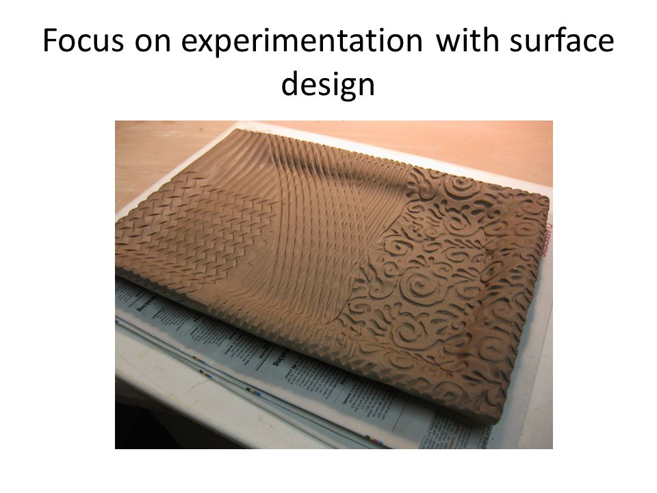 Focus on experimentation with surface design