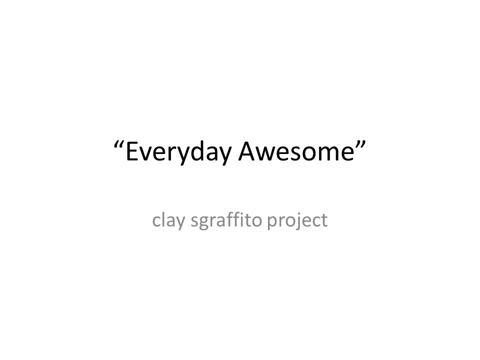 """Everyday Awesome"" clay sgraffito project"