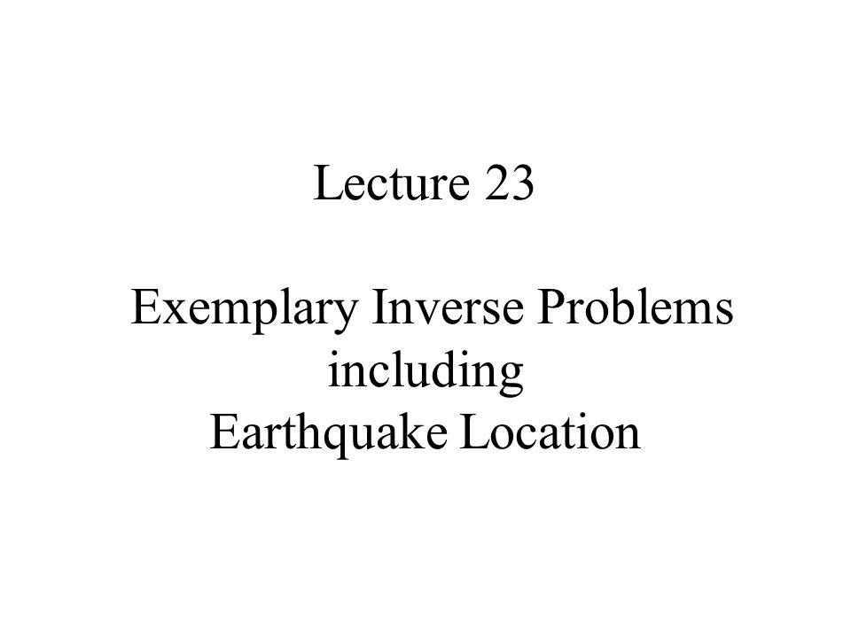 Syllabus Lecture 01Describing Inverse Problems Lecture 02Probability and Measurement Error, Part 1 Lecture 03Probability and Measurement Error, Part 2 Lecture 04The L 2 Norm and Simple Least Squares Lecture 05A Priori Information and Weighted Least Squared Lecture 06Resolution and Generalized Inverses Lecture 07Backus-Gilbert Inverse and the Trade Off of Resolution and Variance Lecture 08The Principle of Maximum Likelihood Lecture 09Inexact Theories Lecture 10Nonuniqueness and Localized Averages Lecture 11Vector Spaces and Singular Value Decomposition Lecture 12Equality and Inequality Constraints Lecture 13L 1, L ∞ Norm Problems and Linear Programming Lecture 14Nonlinear Problems: Grid and Monte Carlo Searches Lecture 15Nonlinear Problems: Newton's Method Lecture 16Nonlinear Problems: Simulated Annealing and Bootstrap Confidence Intervals Lecture 17Factor Analysis Lecture 18Varimax Factors, Empircal Orthogonal Functions Lecture 19Backus-Gilbert Theory for Continuous Problems; Radon's Problem Lecture 20Linear Operators and Their Adjoints Lecture 21Fréchet Derivatives Lecture 22 Exemplary Inverse Problems, incl.