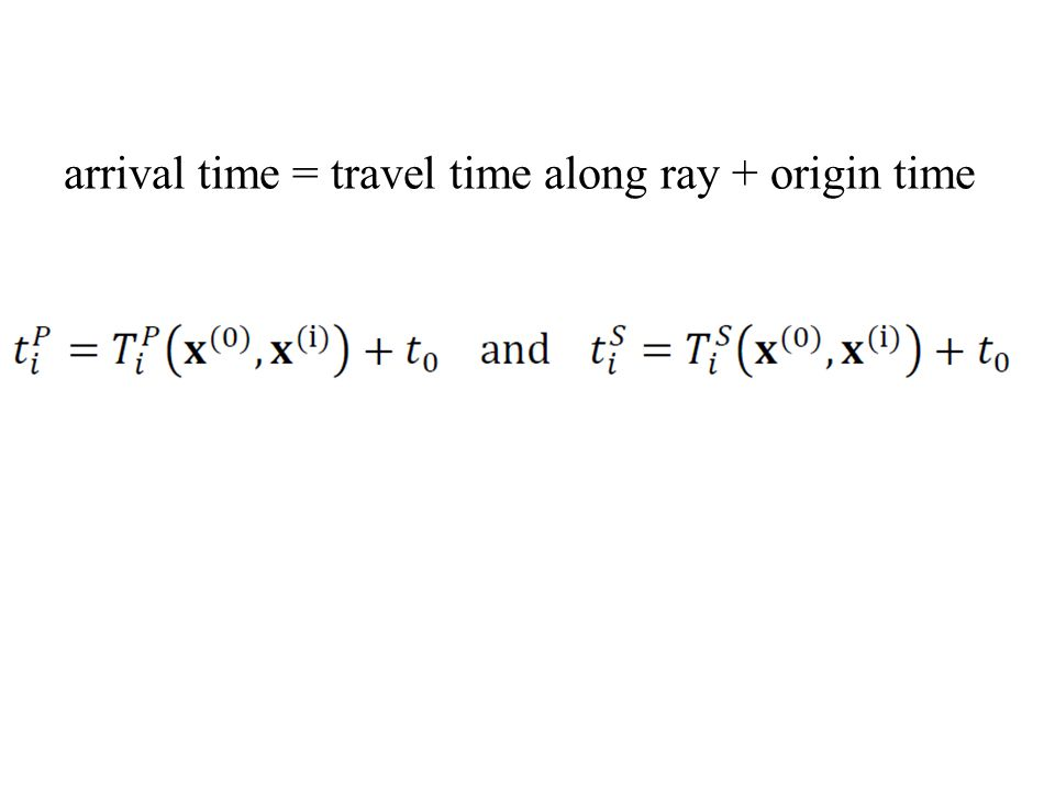 arrival time = travel time along ray + origin time