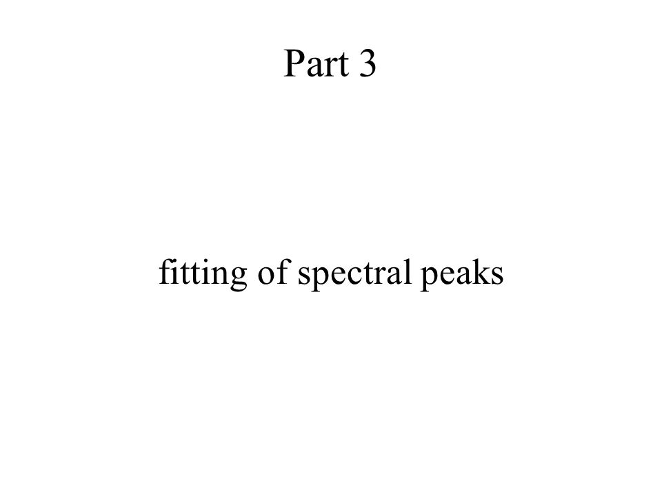 Part 3 fitting of spectral peaks