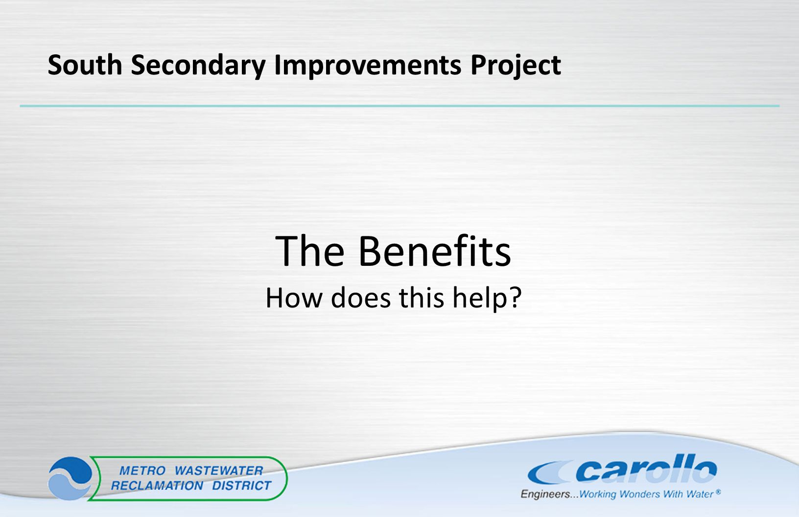 The Benefits How does this help? South Secondary Improvements Project