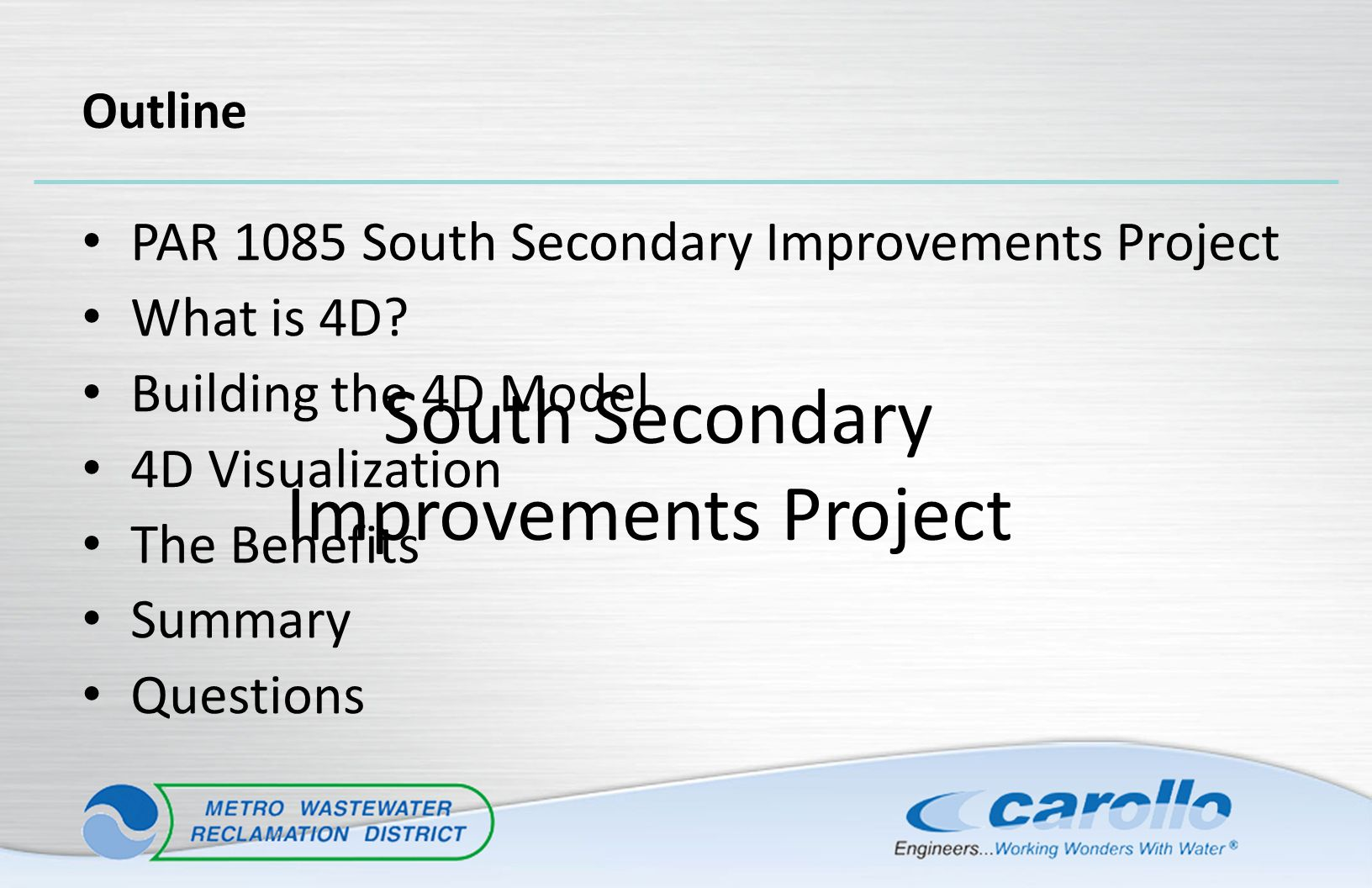 PAR 1085 South Secondary Improvements Project What is 4D? Building the 4D Model 4D Visualization The Benefits Summary Questions South Secondary Improv
