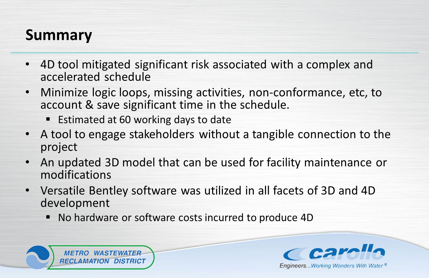 Summary 4D tool mitigated significant risk associated with a complex and accelerated schedule Minimize logic loops, missing activities, non-conformanc