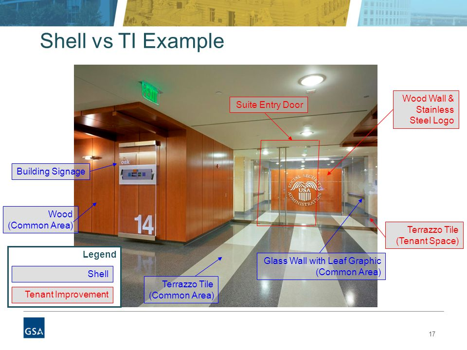 17 Shell vs TI Example Building Signage Wood (Common Area) Terrazzo Tile (Common Area) Terrazzo Tile (Tenant Space) Wood Wall & Stainless Steel Logo S