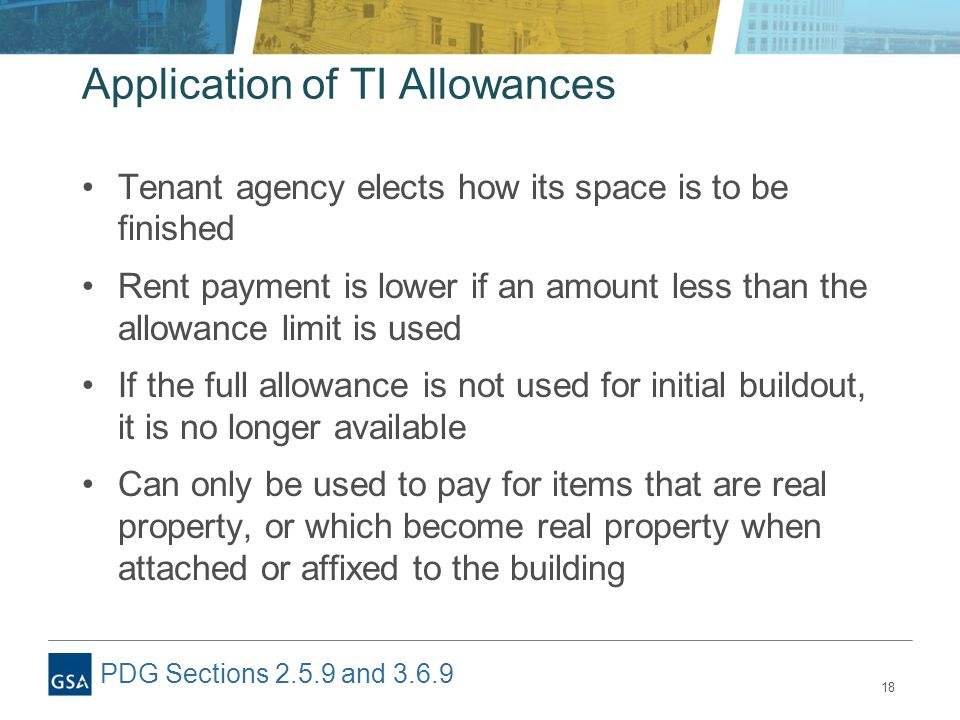 18 Application of TI Allowances Tenant agency elects how its space is to be finished Rent payment is lower if an amount less than the allowance limit