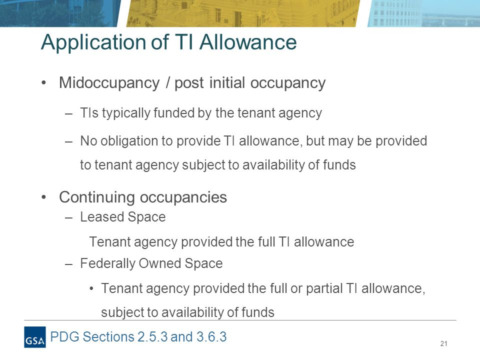 21 Application of TI Allowance Midoccupancy / post initial occupancy –TIs typically funded by the tenant agency –No obligation to provide TI allowance